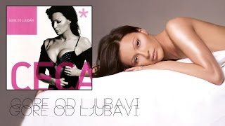Ceca - Gore od ljubavi - (Audio 2004) HD