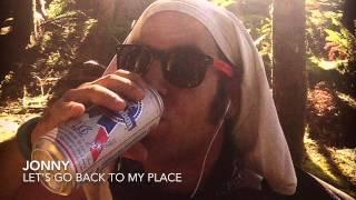 Jonny- let's go back to my place