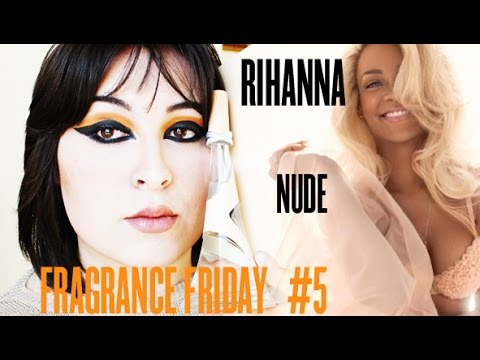 FRAGRANCE FRIDAY EPISODE 6: Nude by Rihanna