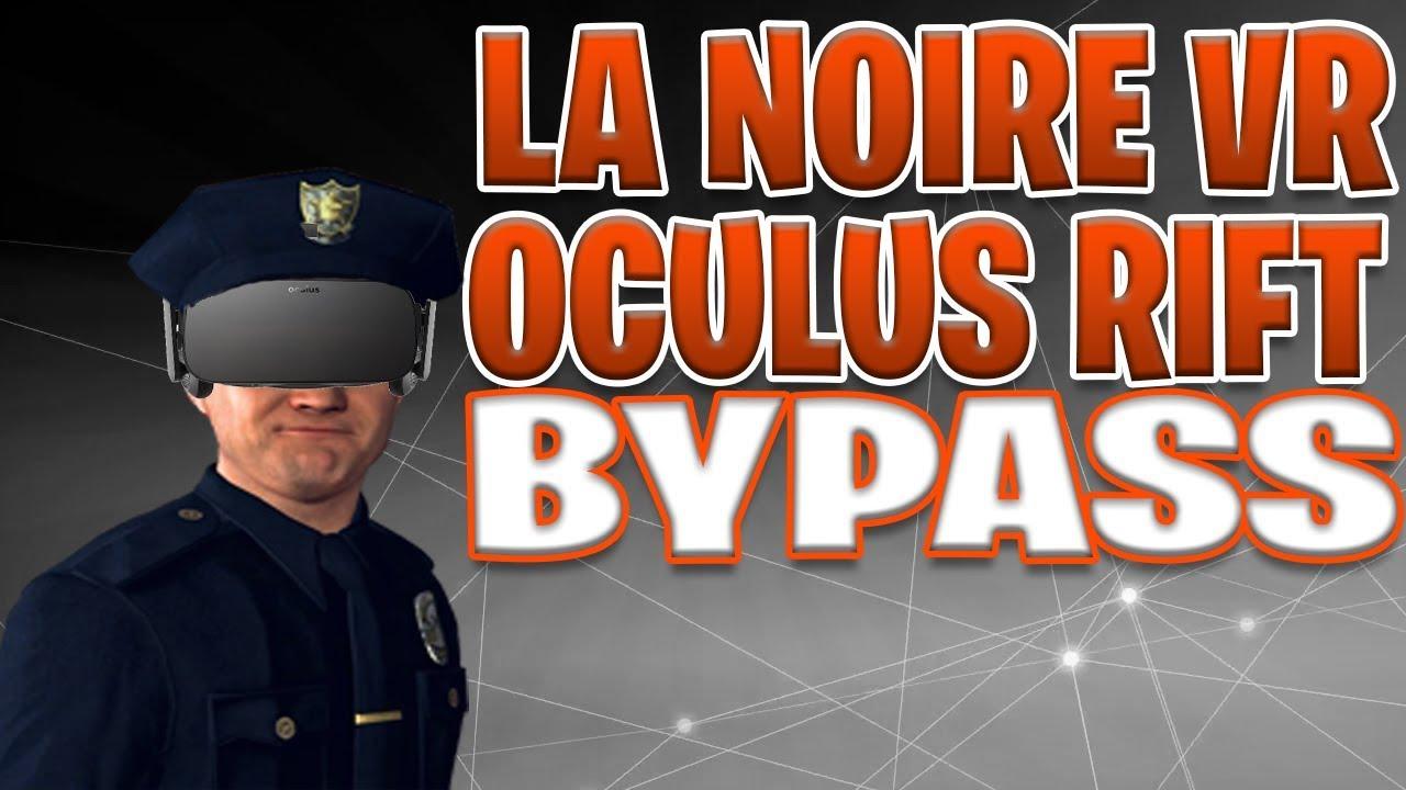 How To Play LA Noire VR On Oculus Rift - OpenVR Bypass HTC Vive (Fix LA  Noire Crashing)