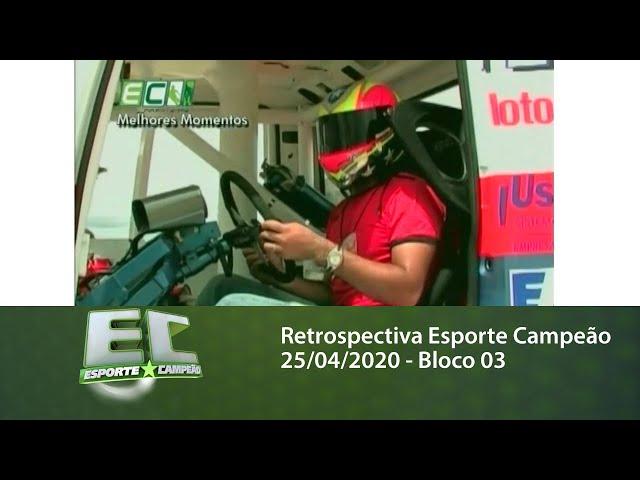 Retrospectiva Esporte Campeão 25/04/2020 - Bloco 03