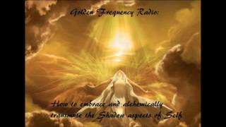 Golden Frequency Radio 2 Achemically transmute the shadow self