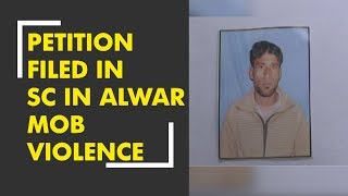 Download Video Petition filed in SC seeking justice in mob violence in Alwar MP3 3GP MP4