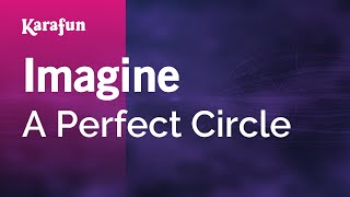 Karaoke Imagine - A Perfect Circle *