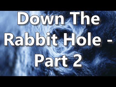Down The Rabbit Hole - Part 2