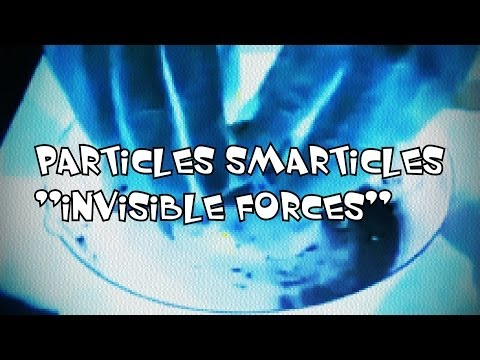 "Particles Smarticles ""invisible forces"""