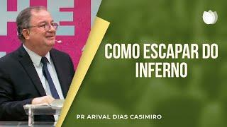 Como escapar do Inferno   Pr Arival Dias Casimiro