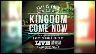 Casey Corum :  How I Love Your Ways / This is Your Kingdom Come Now