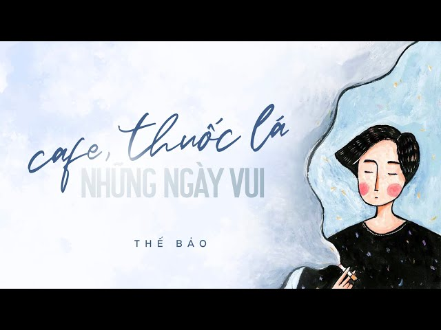 Cafe, Thu?c Lá & Nh?ng Ngày Vui | Th? B?o | Official Lyric Video