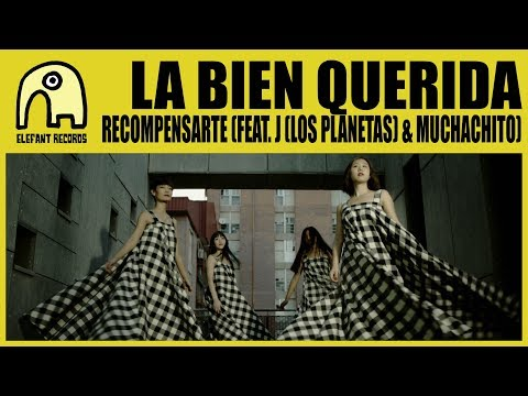 LA BIEN QUERIDA feat. J (LOS PLANETAS) & MUCHACHITO - Recompensarte [Official]