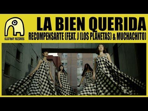 LA BIEN QUERIDA feat. J (LOS PLANETAS) & MUCHACHITO - Recompensarte [Official] mp3