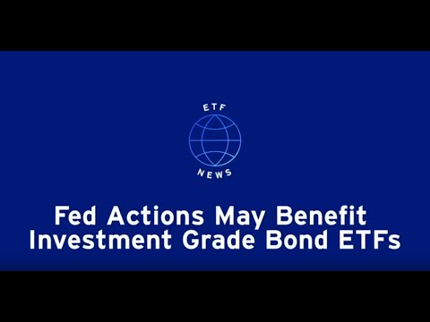 Fed actions may benefit investment grade bond ETFs