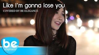Video Like I'm gonna lose you | Meghan Trainor ft. John Legend | Covered by Be Elegance download MP3, 3GP, MP4, WEBM, AVI, FLV April 2018