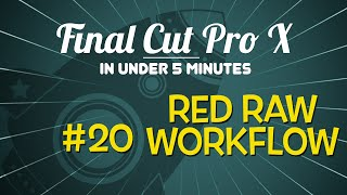 Final Cut Pro X in Under 5 Minutes: Red Raw Workflow