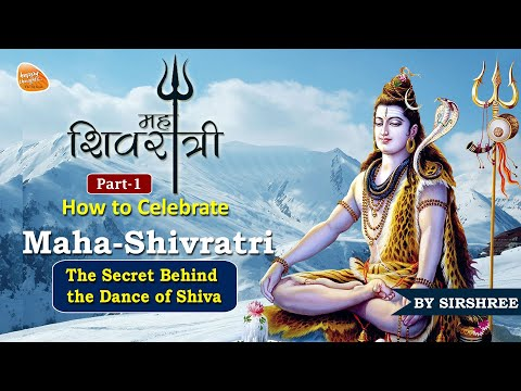 [Hindi | Part 1/2] How to Celebrate Maha-Shivratri - The Secret Behind the Dance of Shiva