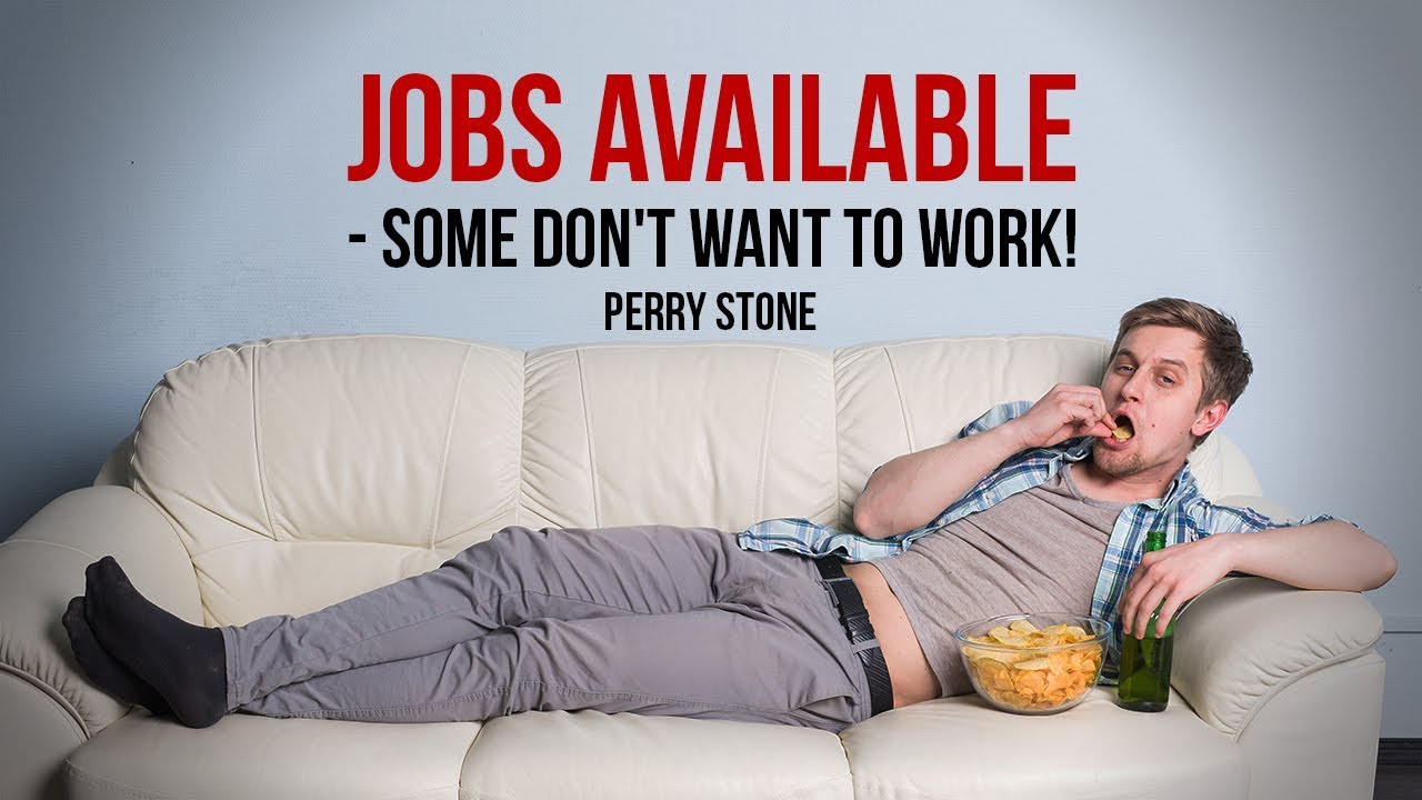 Jobs Available - Some Don't Want To Work!!!   Perry Stone