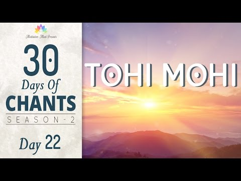 MANTRA For POSITIVE ENERGY | Tohi Mohi Mohi Tohi | 30 Days Of Chants S2 - DAY22 | Mantra Meditation