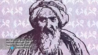 Melayê Cizîrî - Min Dî Seher Şahê Mecer (Deng: Necatê Zivingî) [Binnivîs]