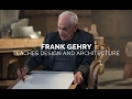 Frank Gehry Teaches Design & Architecture | Official Trailer