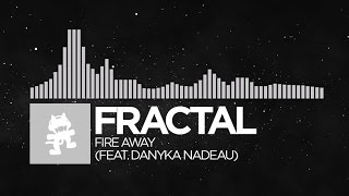 [Electronic] - Fractal - Fire Away (feat. Danyka Nadeau) [Monstercat LP Release]