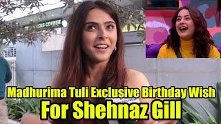 Madhurima Tuli Exclusive Birthday Wish To Shehnaz Gill | Bigg Boss 13 Latest Reaction