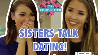 Sisters Talk Dating! - It