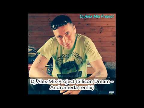 Dj Alex Mix Project (Silicon Dream - Andromeda remix)