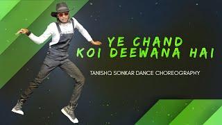 YE CHAND KOI DEEWANA HAI DANCE CHOREOGRAPHY BY: TANISHQ SONKAR