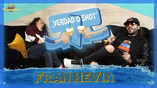 Verdad o Shot - EP10 - Fran Hevia