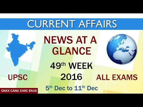 """Current Affairs """"NEWS AT A GLANCE"""" of 49th Week(5th Dec to 11th Dec)of 2016"""