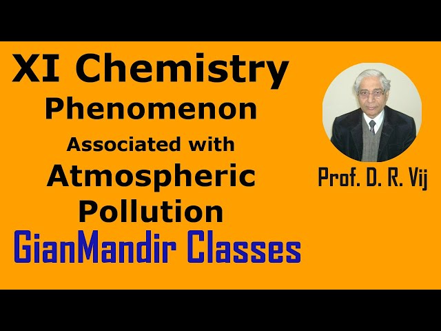 XI Chemistry | Phenomenon Associated with Atmospheric Pollution by Ruchi Ma'am