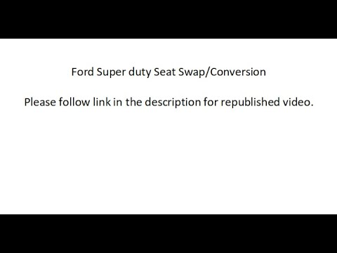 (see link for new video )ford super duty seat upgrade/swap/conversion