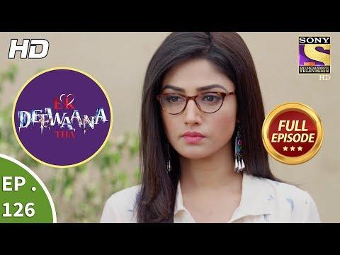 Ek Deewaana Tha - Ep 126 - Full Episode - 16th  April, 2018