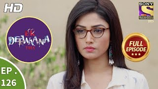Ek Deewaana Tha - Ep 126 - Full Episode - 16th  April, 2018