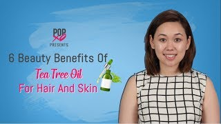6 Beauty Benefits Of Tea Tree Oil For Hair And Skin - POPxo