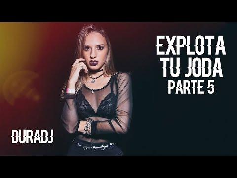 EXPLOTA TU JODA (PARTE 5) - ÉXITOS 2017 - DURA DJ