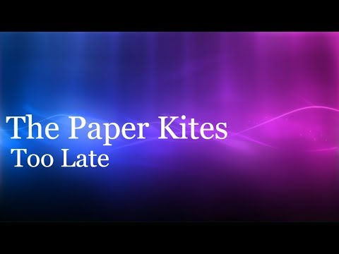 Too Late - The Paper Kites - Lyrics