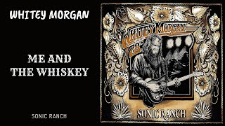 Whitey Morgan - Me and the Whiskey