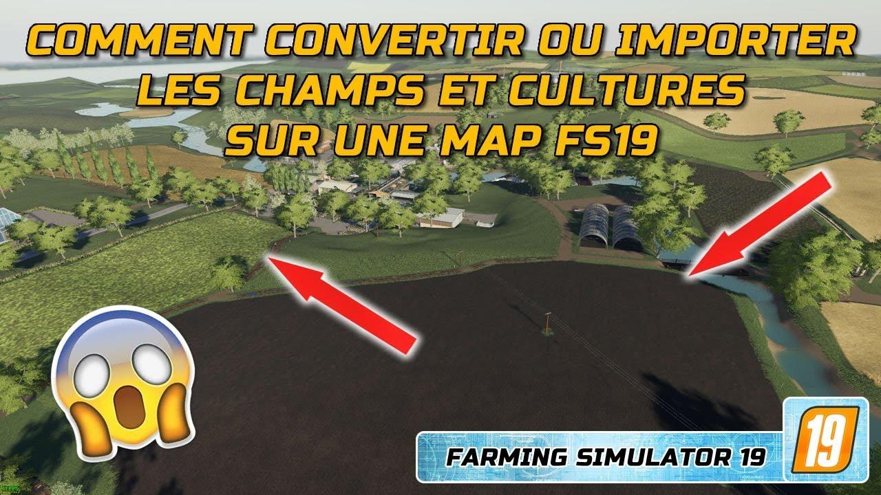 comment convertir ou importer les champs et cultures sur une map fs19