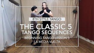 The Classic 5 Tango Sequences Lesson 5: La Media Vuelta