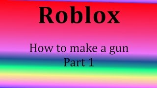 Roblox | How to make a gun from scratch Part #1 | Shooting && Hit Detection