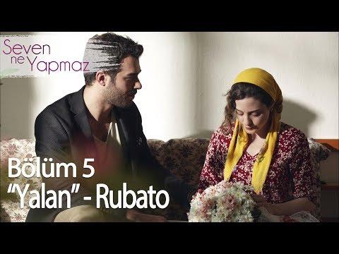 Yalan - Rubato - Seven Ne Yapmaz 5. Bölüm