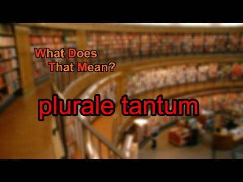 What does plurale tantum mean?