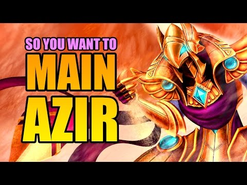 So you want to main Azir