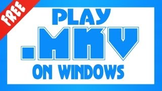 HOW TO PLAY .MKV .MOD .3GP .VOP FILES AND OTHER UNPLAYABLE FORMATS ON WINDOWS[8, 7, VISTA, XP]