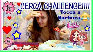 "LA ""CERCA CHALLENGE"" DIY LOL SURPRISE Turno di BARBARA! by Lara e Babou"