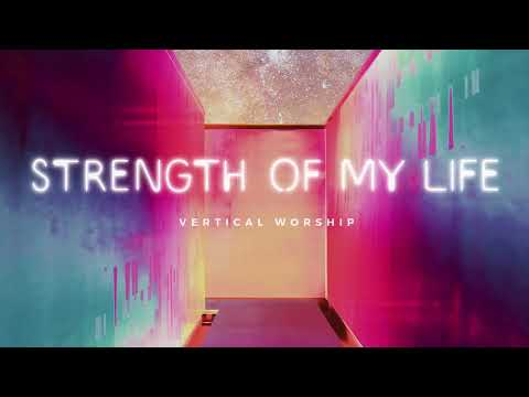 Vertical Worship - Strength of My Life (Audio)