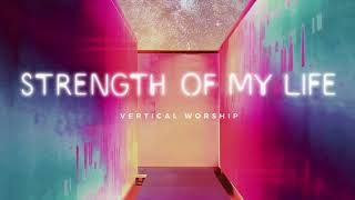 Vertical Worship - Strength of My Life (Audio)