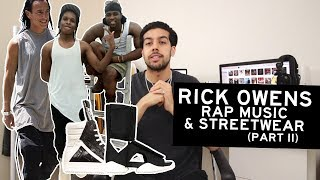 Rick Owens' Relationship with Rap Music & Streetwear - Brand History & Knowledge (Part 2)