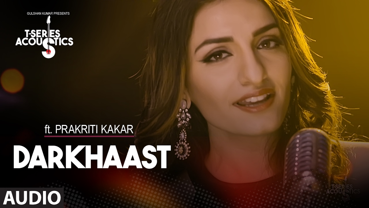 Darkhaast Audio Song  / / Prakriti Kakar  / / T-Series Acoustics